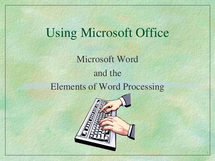 Using Microsoft Office<br />Microsoft Word<br />and the <br />Elements of Word Processing<br />1<br />