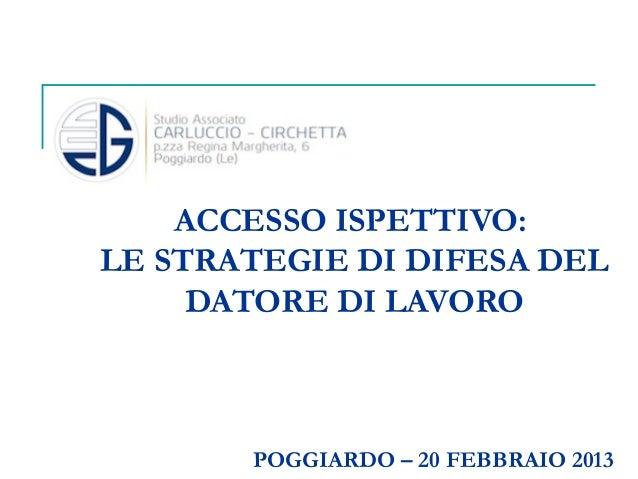 ACCESSO ISPETTIVO: LE STRATEGIE DI DIFESA DEL DATORE DI LAVORO  POGGIARDO – 20 FEBBRAIO 2013