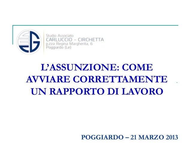 L'ASSUNZIONE: COME AVVIARE CORRETTAMENTE UN RAPPORTO DI LAVORO  POGGIARDO – 21 MARZO 2013