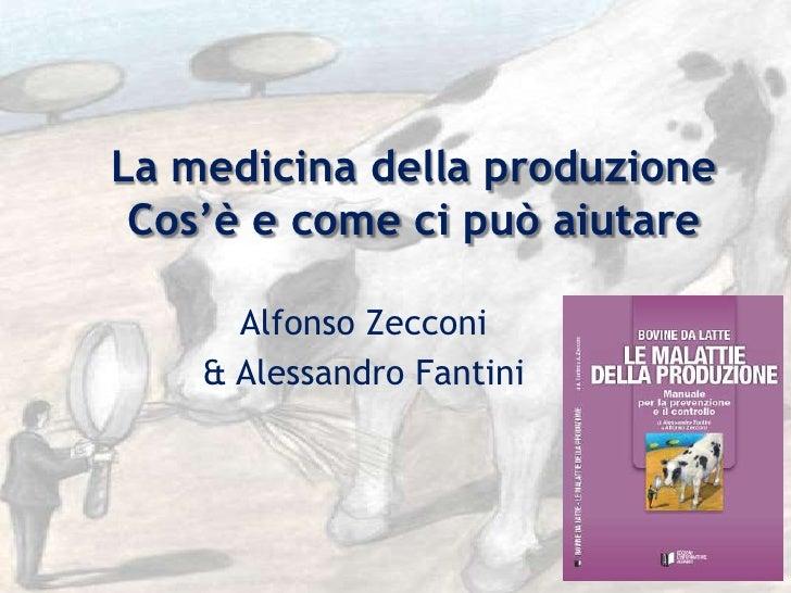 La medicina della produzione Cos'è e come ci può aiutare      Alfonso Zecconi    & Alessandro Fantini