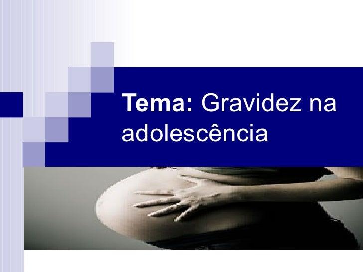 Tema:  Gravidez na adolescência