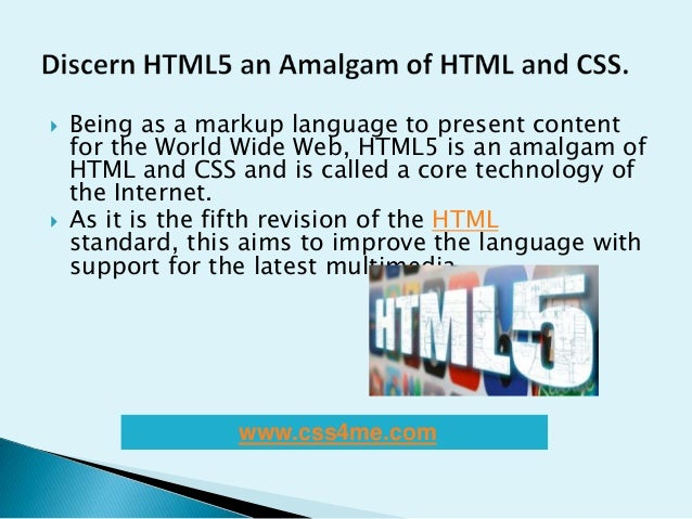  Being as a markup language to present contentfor the World Wide Web, HTML5 is an amalgam ofHTML and CSS and is called a ...