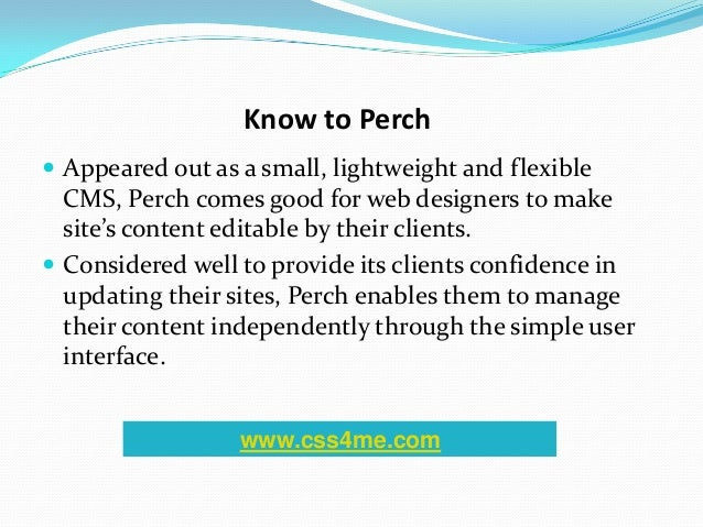 Know to Perch Appeared out as a small, lightweight and flexibleCMS, Perch comes good for web designers to makesite's cont...