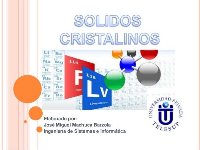 Elaborado por: José Miguel Machuca Barzola Ingeniería de Sistemas e Informática
