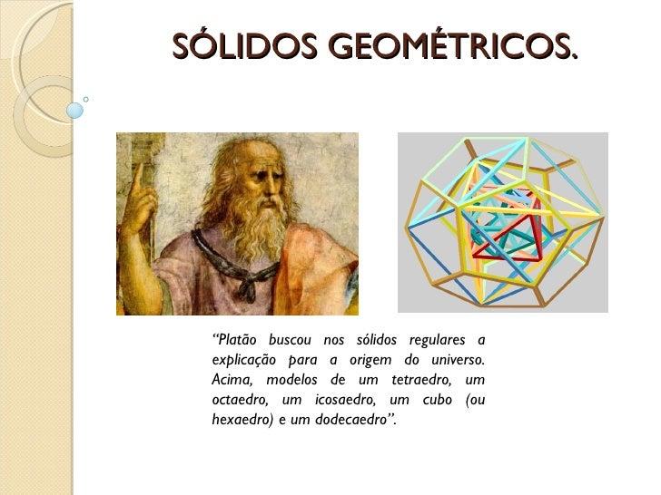 """SÓLIDOS GEOMÉTRICOS. """" Platão buscou nos sólidos regulares a explicação para a origem do universo. Acima, modelos de um te..."""