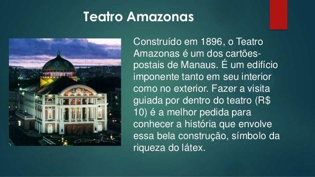 Teatro Amazonas Construído em 1896, o Teatro Amazonas é um dos cartõespostais de Manaus. É um edifício imponente tanto em ...