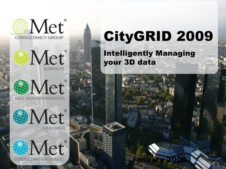 January 2009 CityGRID 2009 Intelligently Managing your 3D data