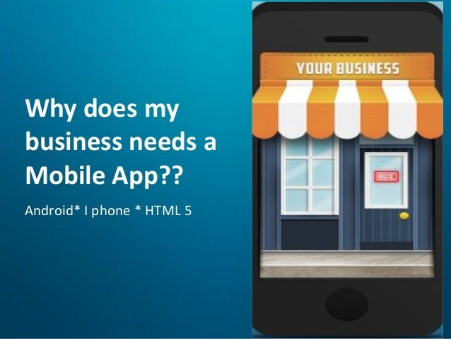 Click to edit Master subtitle style 8/21/13 Why does my business needs a Mobile App?? Android* I phone * HTML 5