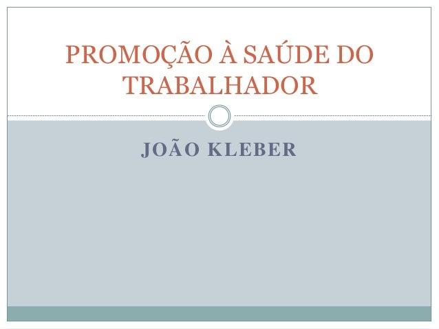 JOÃO KLEBER PROMOÇÃO À SAÚDE DO TRABALHADOR