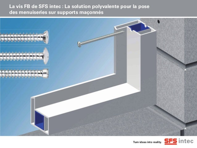 Turn ideas into reality. La vis FB de SFS intec : La solution polyvalente pour la pose des menuiseries sur supports maçonn...