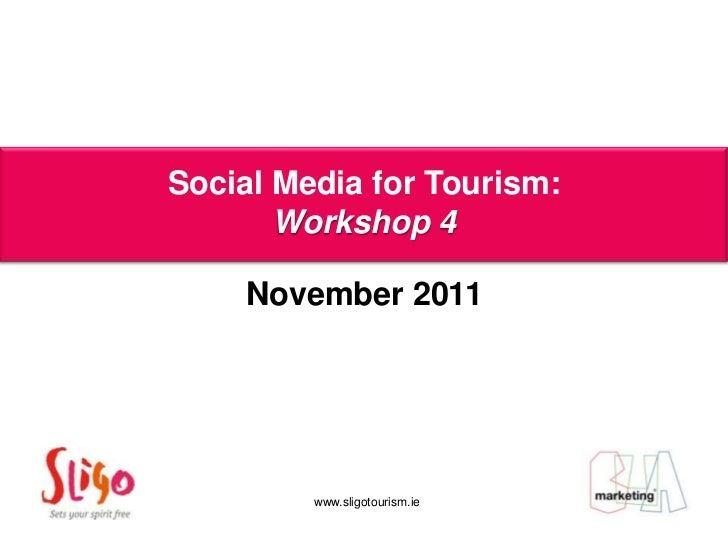 Social Media for Tourism:    Aoife Porter       Workshop 4    November 2011         www.sligotourism.ie