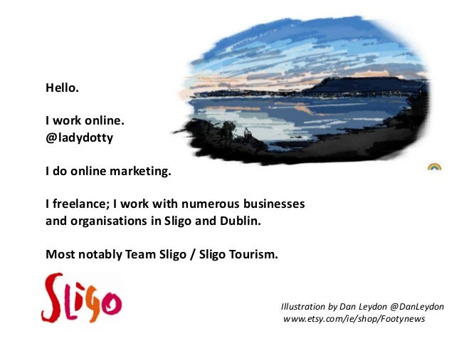Hello. I work online. @ladydotty  I do online marketing. I freelance; I work with numerous businesses and organisations in...