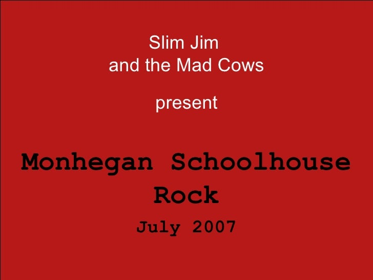 Slim Jim and the Mad Cows present Monhegan Schoolhouse Rock 2007