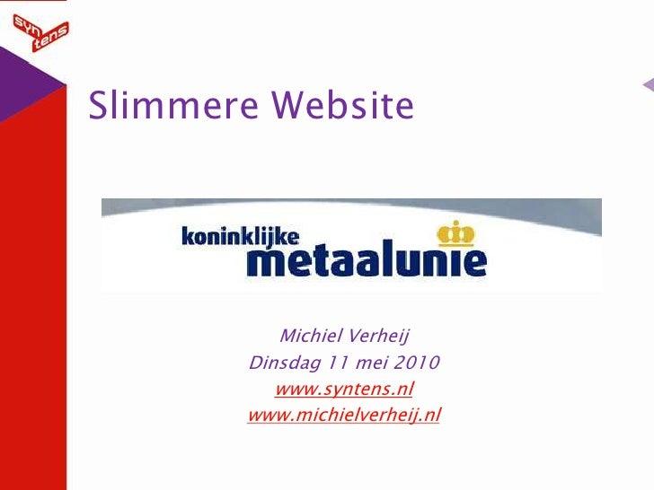Slimmere Website<br />Michiel Verheij<br />Dinsdag 11 mei 2010<br />www.syntens.nl<br />www.michielverheij.nl<br />