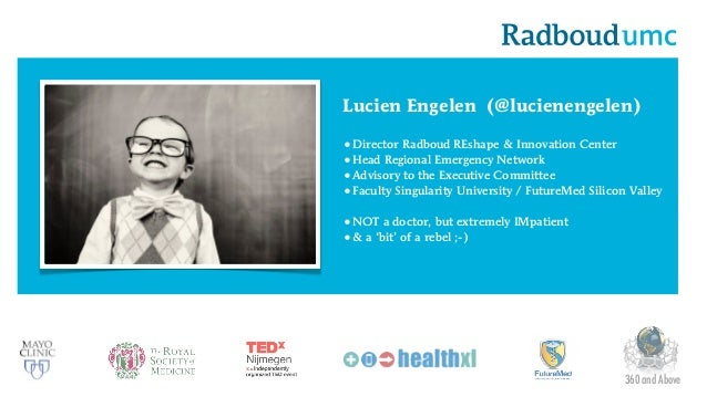 Lucien Engelen (@lucienengelen) •Director Radboud REshape & Innovation Center •Head Regional Emergency Network •Advisory t...