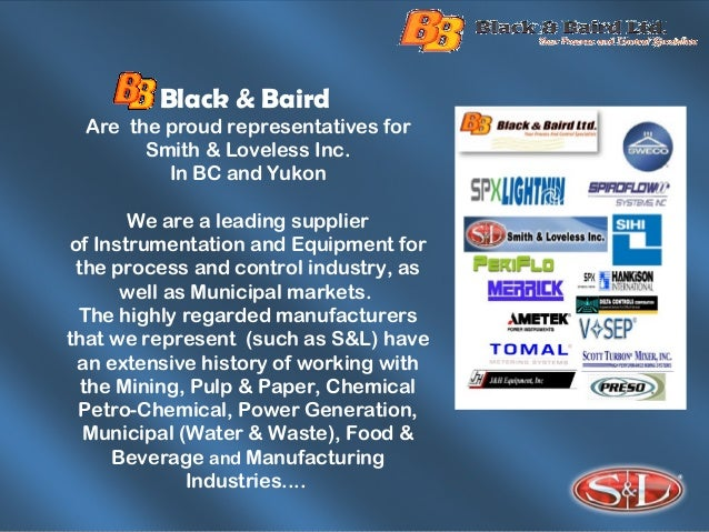 Black & Baird Are the proud representatives for Smith & Loveless Inc. In BC and Yukon We are a leading supplier of Instrum...