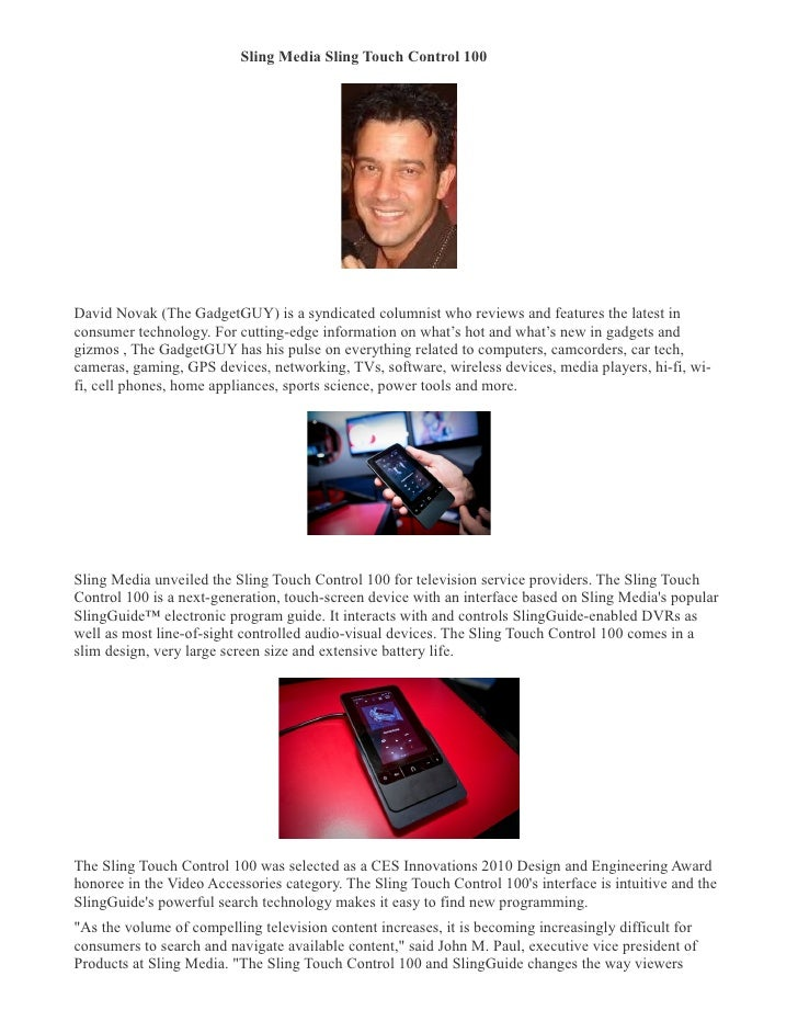 Sling Media Sling Touch Control 100             David Novak (The GadgetGUY) is a syndicated columnist who reviews and feat...