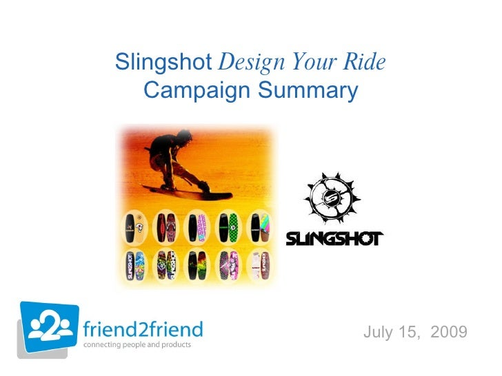 July 15,  2009 Slingshot  Design Your Ride Campaign Summary