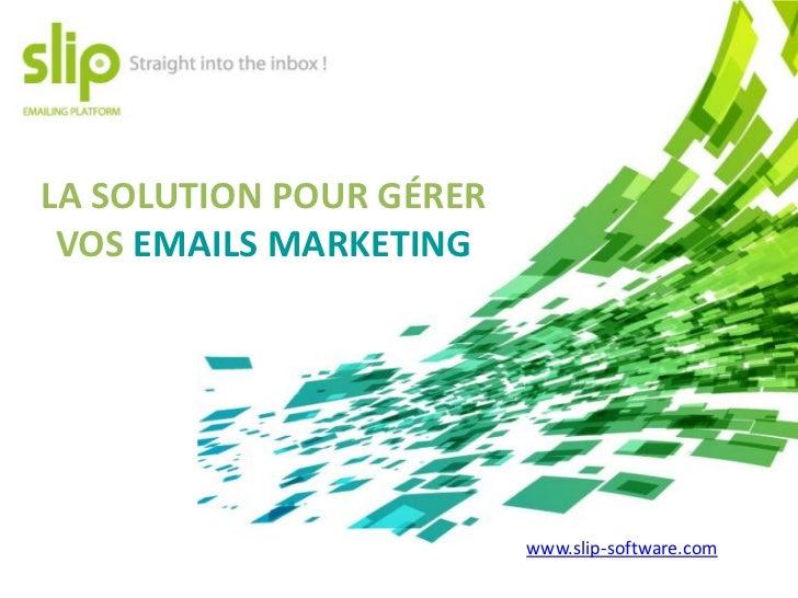 LA SOLUTION POUR GÉRER VOS EMAILS MARKETING                         www.slip-software.com