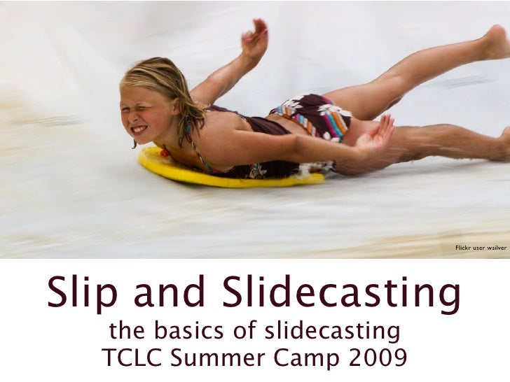 Flickr user wsilver     Slip and Slidecasting   the basics of slidecasting   TCLC Summer Camp 2009