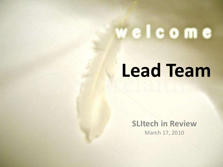 Lead Team<br />SLItech in Review<br />March 17, 2010<br />