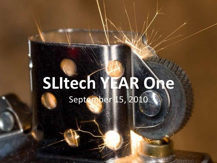 SLItech YEAR One<br />September 15, 2010<br />