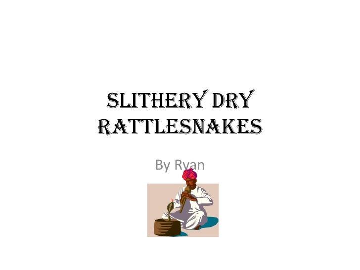 Slithery dry rattlesnakes