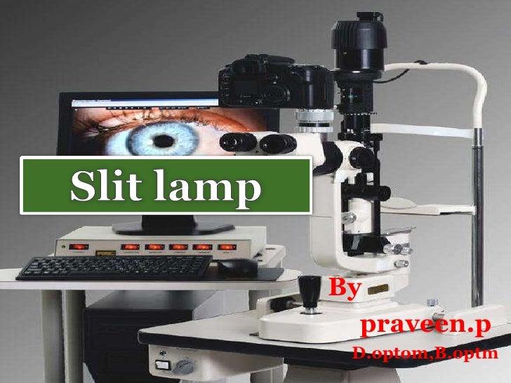 Slit lamp <br />By <br />praveen.p<br />D.optom,B.optm<br />