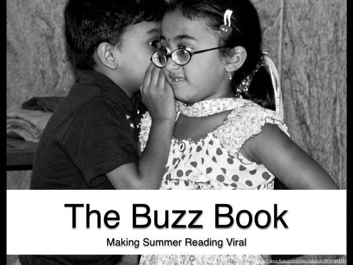 The Buzz Book  Making Summer Reading Viral                                http://www.flickr.com/photos/mkuram/3610488258/