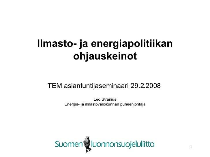 Ilmasto- ja energiapolitiikan ohjauskeinot TEM asiantuntijaseminaari 29.2.2008   Leo Stranius Energia- ja ilmastovaliokunn...