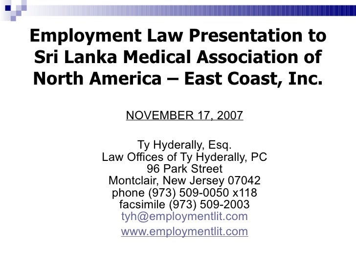 Employment Law Presentation to Sri Lanka Medical Association of North America – East Coast, Inc. <ul><li>NOVEMBER 17, 2007...