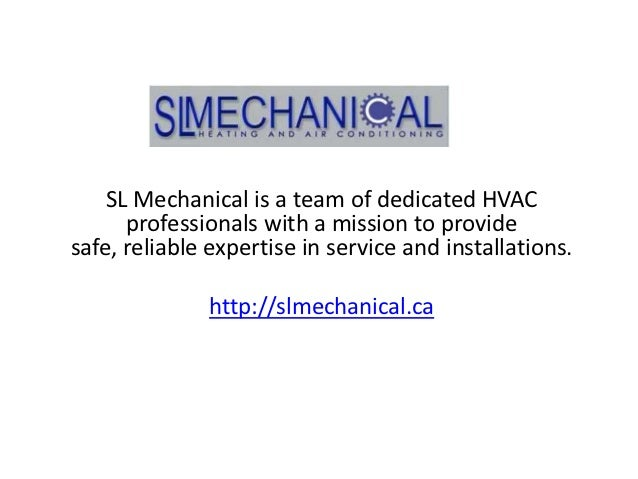 SL Mechanical is a team of dedicated HVAC      professionals with a mission to providesafe, reliable expertise in service ...