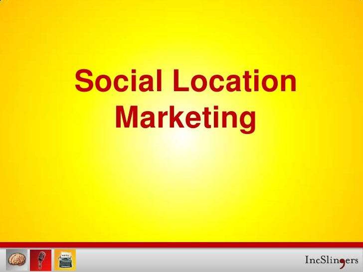 Social Location Marketing – Connecting With Real Customers