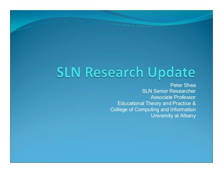 Peter Shea             SLN Senior Researcher                 Associate Professor   Educational Theory and Practice &Colleg...