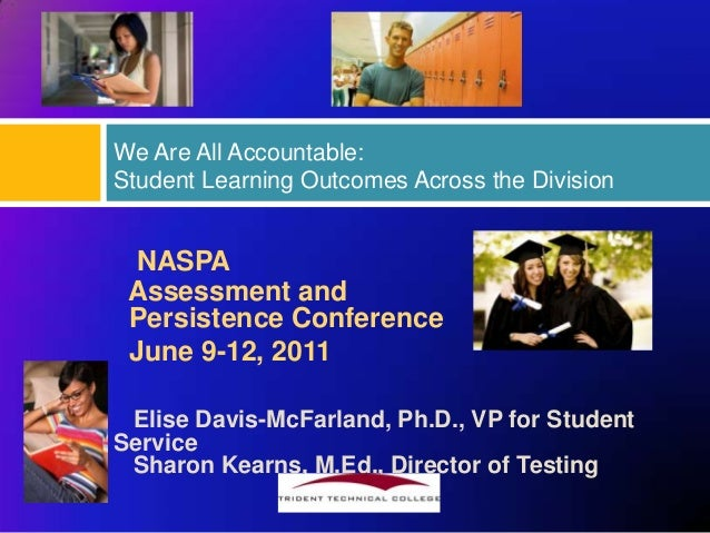 We Are All Accountable:Student Learning Outcomes Across the Division NASPA Assessment and Persistence Conference June 9-12...