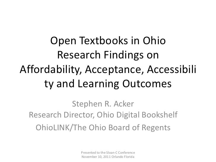 Open Textbooks in Ohio        Research Findings onAffordability, Acceptance, Accessibili     ty and Learning Outcomes     ...
