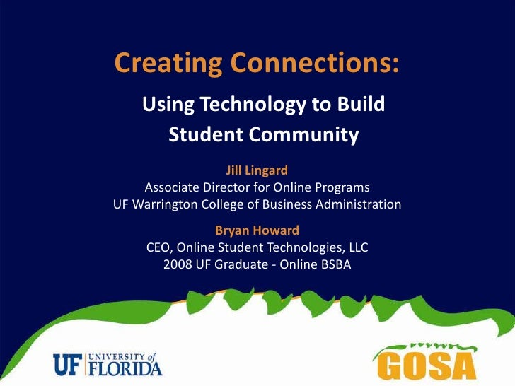 Creating Connections:<br />Using Technology to Build<br />Student Community<br />Jill Lingard<br />Associate Director for ...