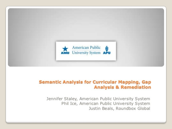 Semantic Analysis for Curricular Mapping, Gap Analysis & Remediation <br />Jennifer Staley, American Public University Sys...