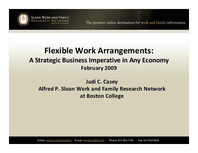 Flexible Work Arrangements: A Strategic Business Imperative in Any Economy February 2009 Online: www.bc.edu/wfnetwork E-ma...