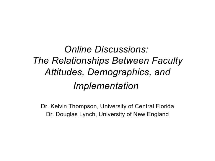 Online Discussions:  The Relationships Between Faculty Attitudes, Demographics, and Implementation   Dr. Kelvin Thompson, ...
