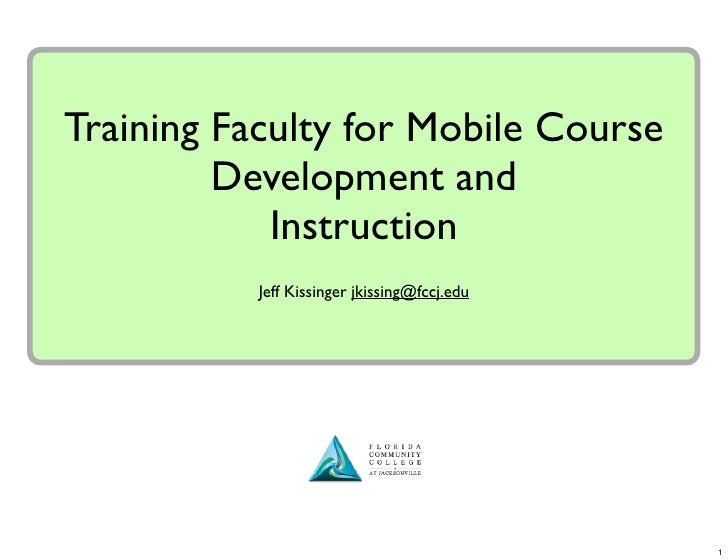 Training Faculty for Mobile Course          Development and             Instruction            Jeff Kissinger jkissing@fcc...
