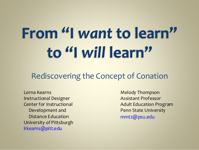 Rediscovering the Concept of Conation Melody Thompson Assistant Professor Adult Education Program Penn State University mm...