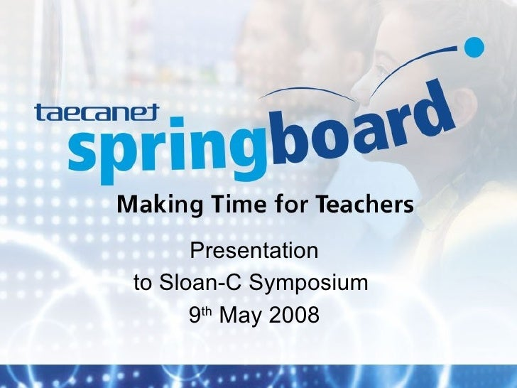 Presentation to Sloan-C Symposium  9 th  May 2008