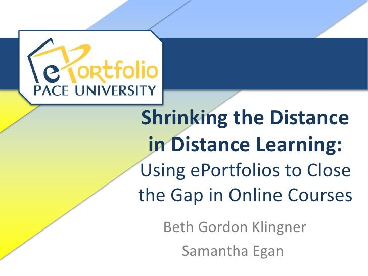 Shrinking the Distance in Distance Learning:Using ePortfolios to Closethe Gap in Online Courses   Beth Gordon Klingner    ...