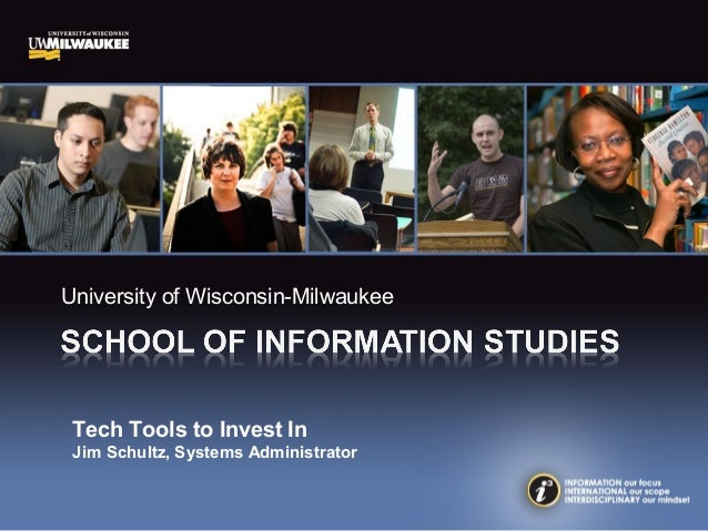 University of Wisconsin-Milwaukee Tech Tools to Invest In Jim Schultz, Systems Administrator
