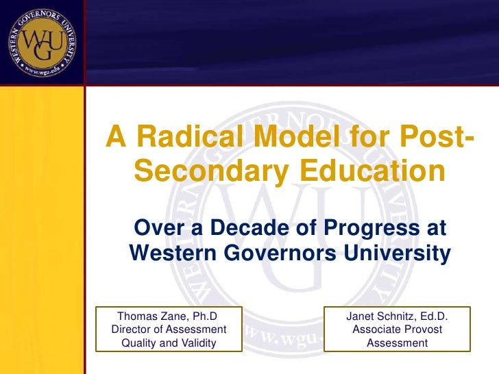A Radical Model for Post-Secondary Education<br />Over a Decade of Progress at Western Governors University<br />Janet Sch...