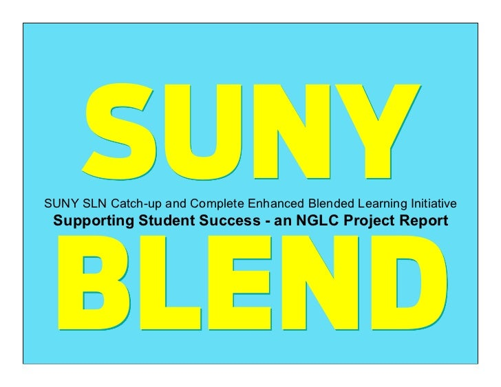 SUNYSUNY SLN Catch-up and Complete Enhanced Blended Learning Initiative Supporting Student Success - an NGLC Project Repor...