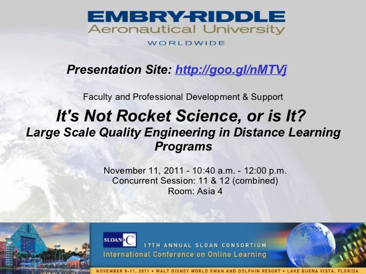 It's Not Rocket Science, or is It?  Large Scale Quality Engineering in Distance Learning Programs November 11, 2011 - 10:4...