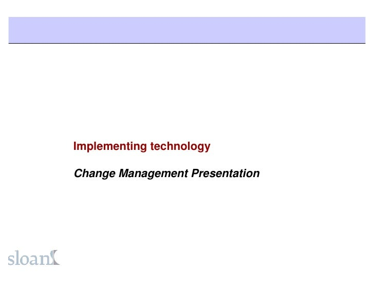 Implementing technology  Change Management Presentation