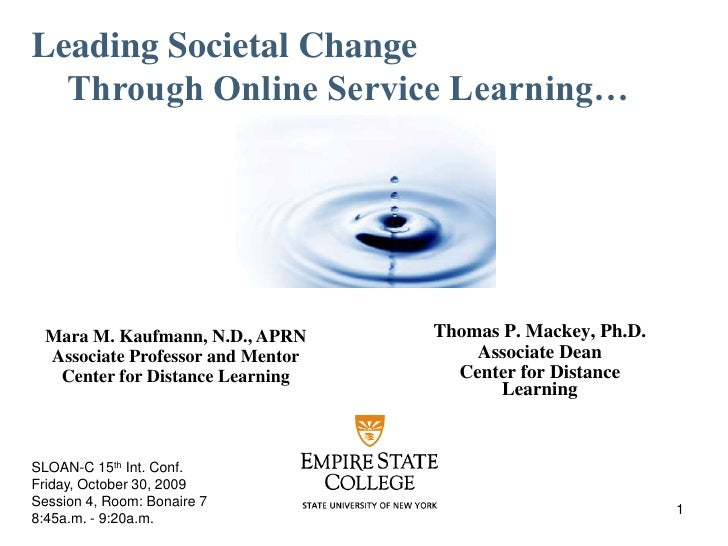 Leading Societal Change <br />Through Online Service Learning…<br />Thomas P. Mackey, Ph.D.<br />Associate Dean<br />Cente...